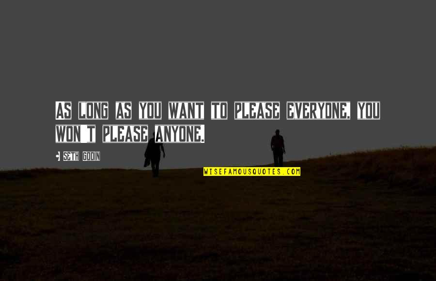 It Won't Be Long Quotes By Seth Godin: As long as you want to please everyone,