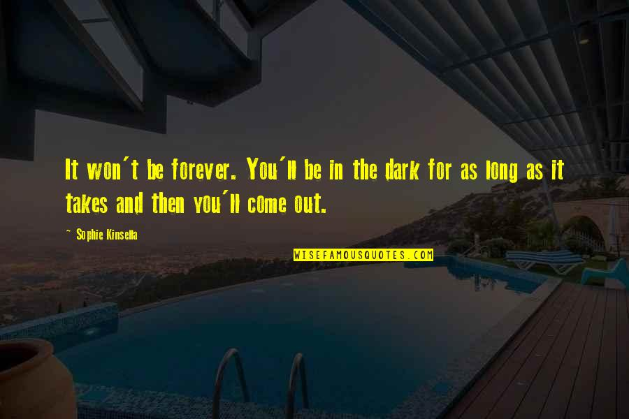 It Won't Be Long Quotes By Sophie Kinsella: It won't be forever. You'll be in the