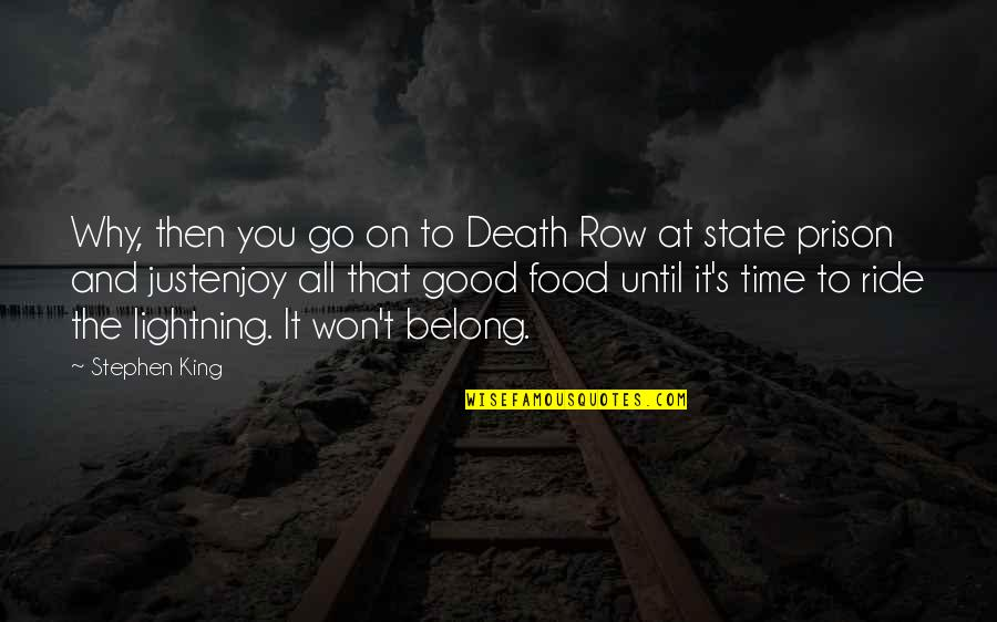 It Won't Be Long Quotes By Stephen King: Why, then you go on to Death Row