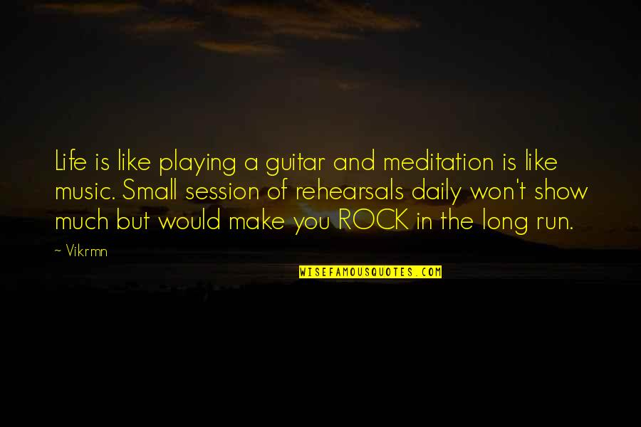 It Won't Be Long Quotes By Vikrmn: Life is like playing a guitar and meditation