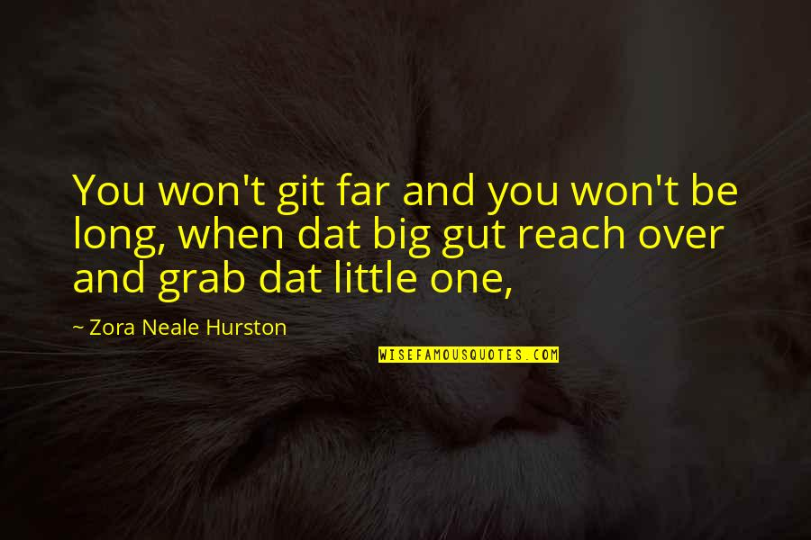 It Won't Be Long Quotes By Zora Neale Hurston: You won't git far and you won't be