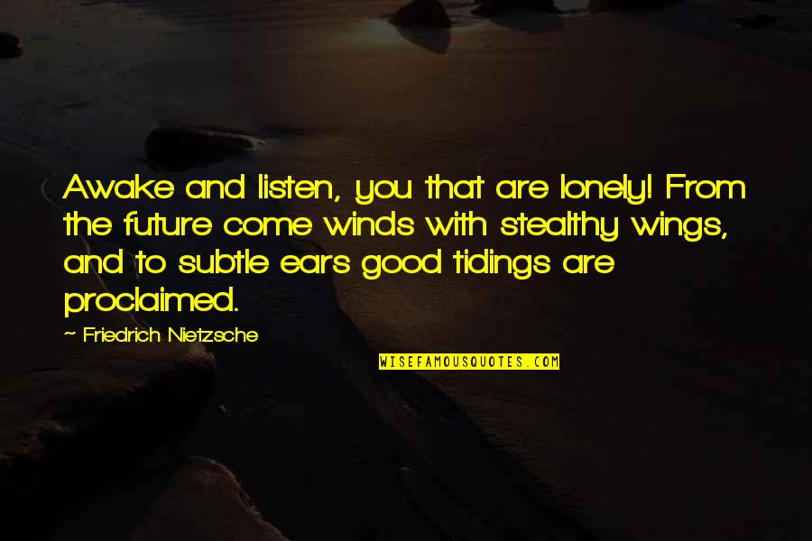 Italian Painters Quotes By Friedrich Nietzsche: Awake and listen, you that are lonely! From