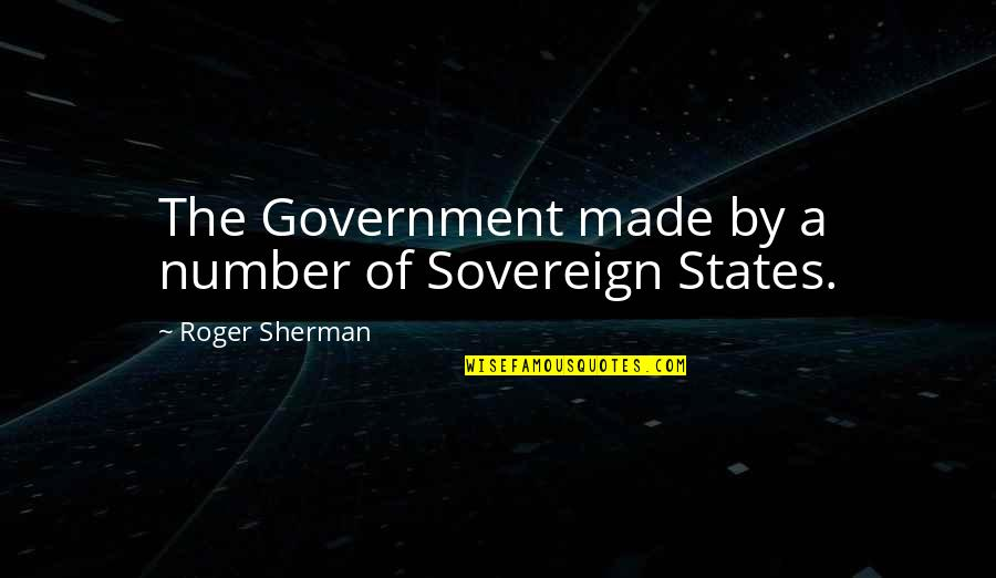 Italian Painters Quotes By Roger Sherman: The Government made by a number of Sovereign
