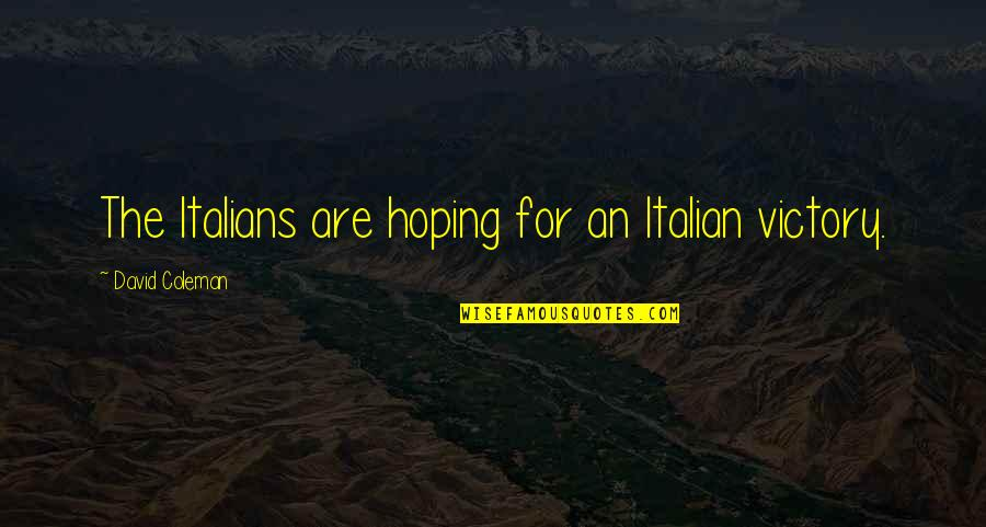Italian Soccer Quotes By David Coleman: The Italians are hoping for an Italian victory.
