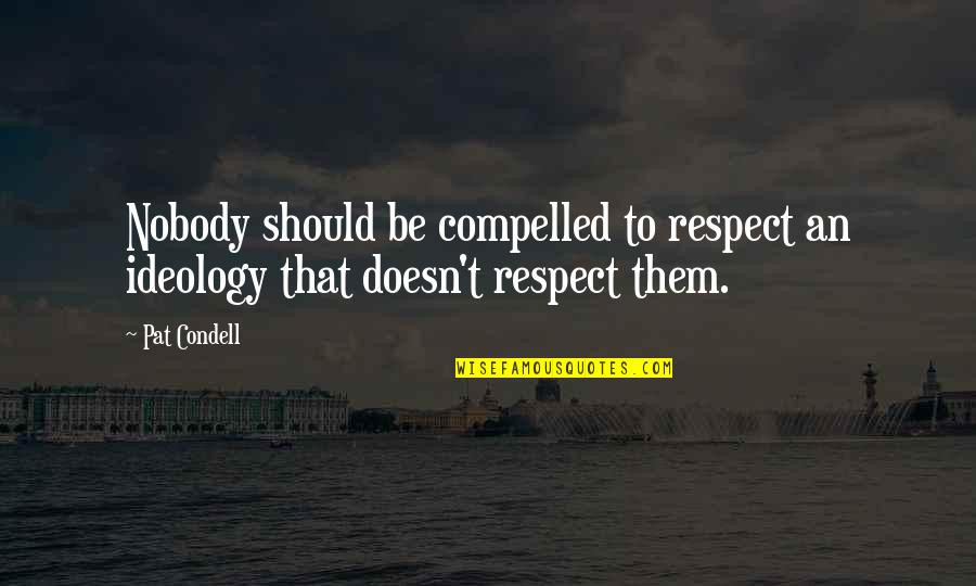 Italian Soccer Quotes By Pat Condell: Nobody should be compelled to respect an ideology