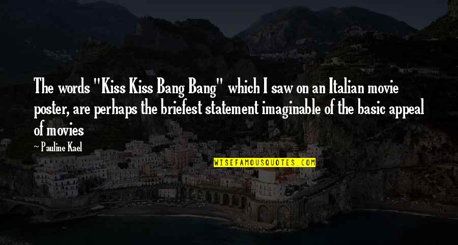 """Italian Words And Quotes By Pauline Kael: The words """"Kiss Kiss Bang Bang"""" which I"""