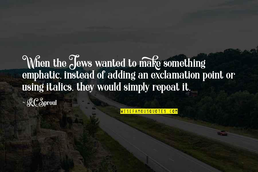 Italics Instead Of Quotes By R.C. Sproul: When the Jews wanted to make something emphatic,