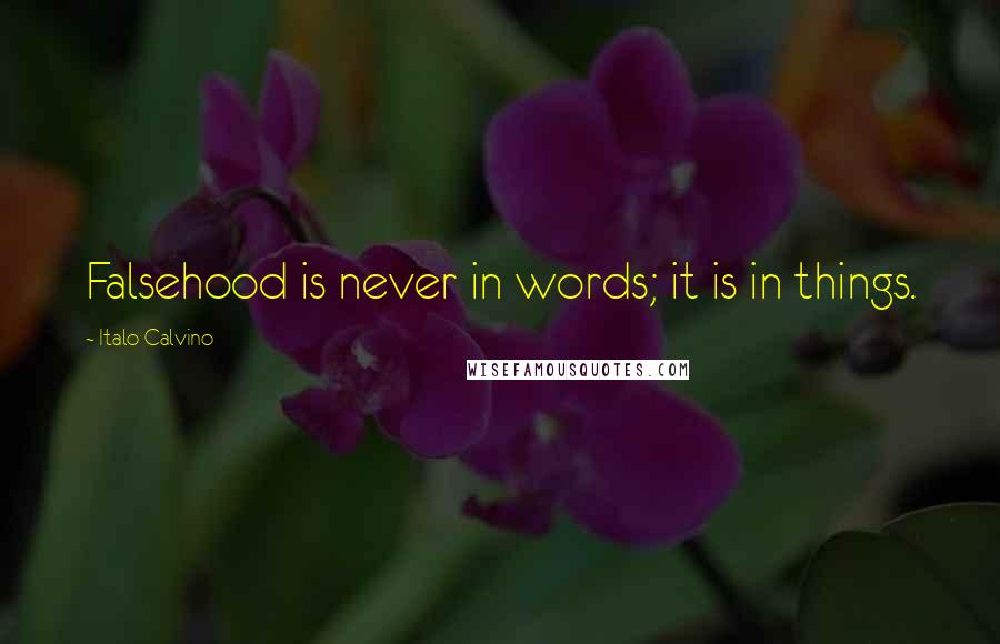 Italo Calvino quotes: Falsehood is never in words; it is in things.