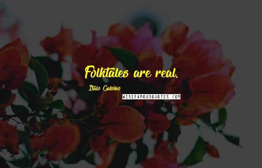 Italo Calvino quotes: Folktales are real.