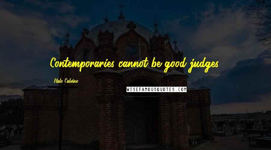 Italo Calvino quotes: Contemporaries cannot be good judges.