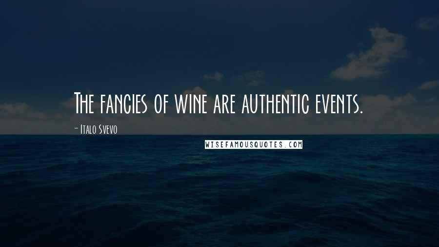 Italo Svevo quotes: The fancies of wine are authentic events.
