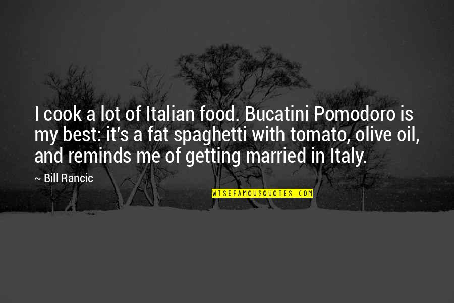 Italy And Food Quotes By Bill Rancic: I cook a lot of Italian food. Bucatini