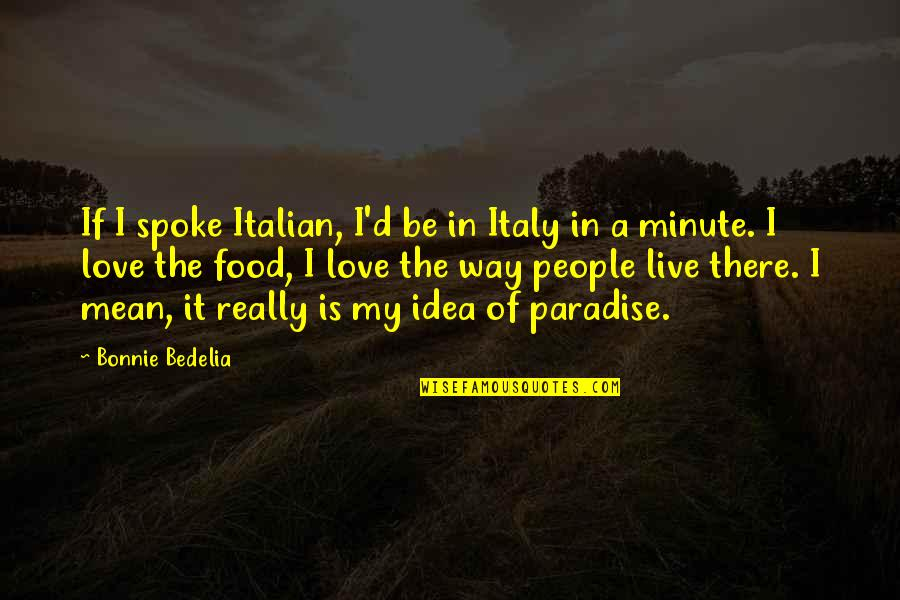 Italy And Food Quotes By Bonnie Bedelia: If I spoke Italian, I'd be in Italy