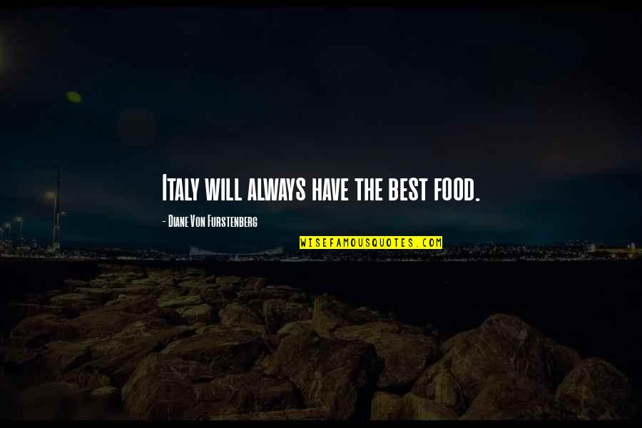 Italy And Food Quotes By Diane Von Furstenberg: Italy will always have the best food.
