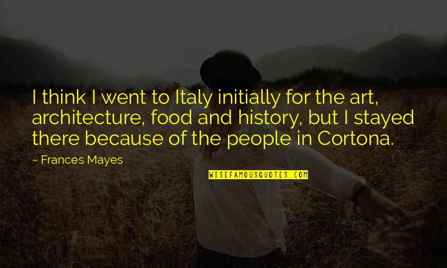 Italy And Food Quotes By Frances Mayes: I think I went to Italy initially for