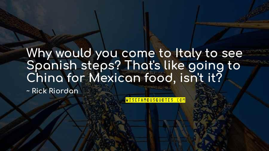 Italy And Food Quotes By Rick Riordan: Why would you come to Italy to see