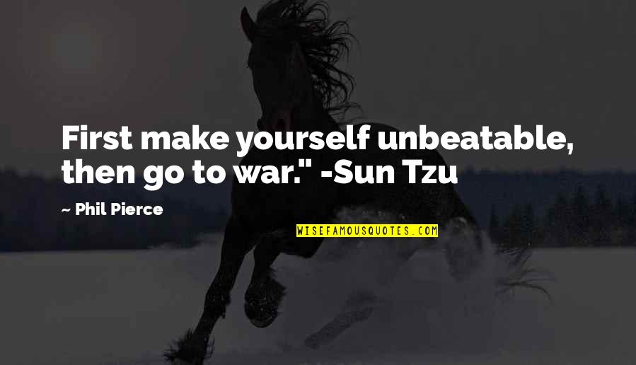 """Italy Cds Quotes By Phil Pierce: First make yourself unbeatable, then go to war."""""""