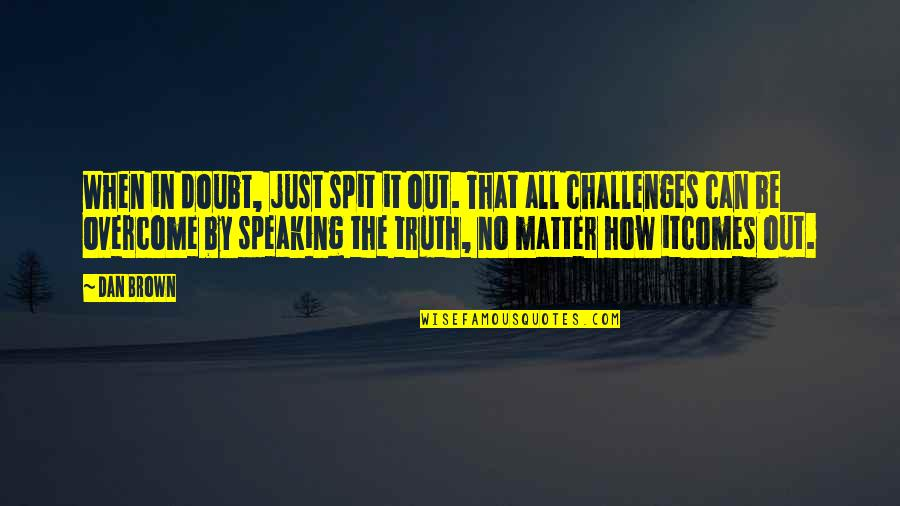 Itcomes Quotes By Dan Brown: When in doubt, just spit it out. That