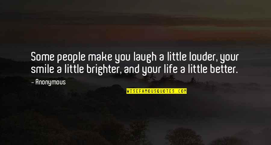 Ither Quotes By Anonymous: Some people make you laugh a little louder,