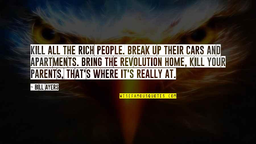 Ither Quotes By Bill Ayers: Kill all the rich people. Break up their
