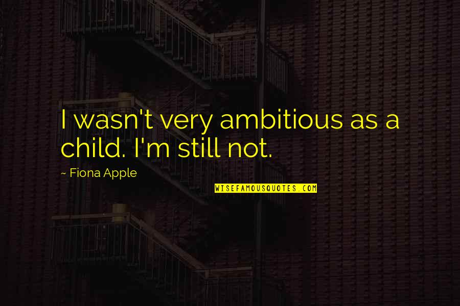 Ither Quotes By Fiona Apple: I wasn't very ambitious as a child. I'm