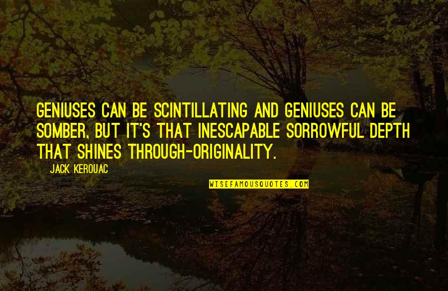 Ither Quotes By Jack Kerouac: Geniuses can be scintillating and geniuses can be