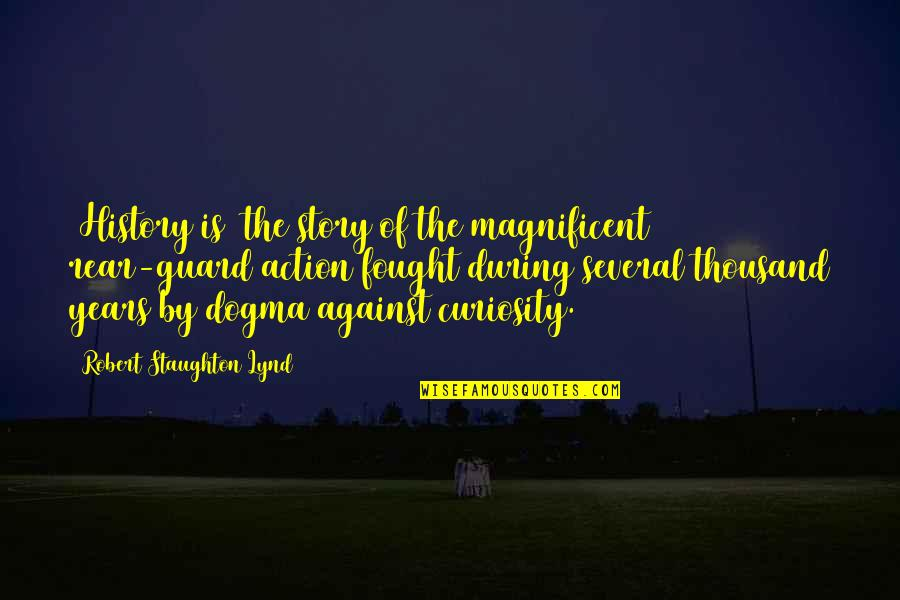 Ither Quotes By Robert Staughton Lynd: [History is] the story of the magnificent rear-guard
