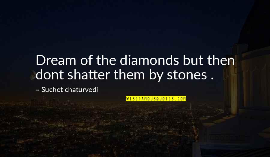 Ither Quotes By Suchet Chaturvedi: Dream of the diamonds but then dont shatter