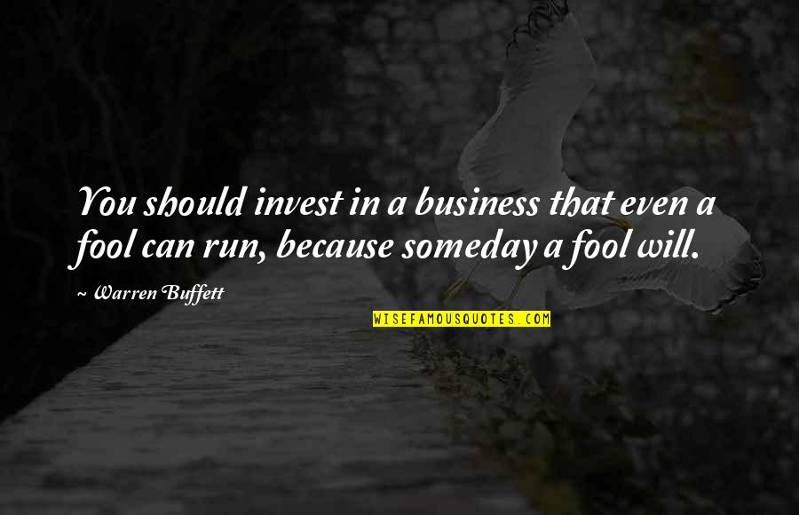 Ither Quotes By Warren Buffett: You should invest in a business that even