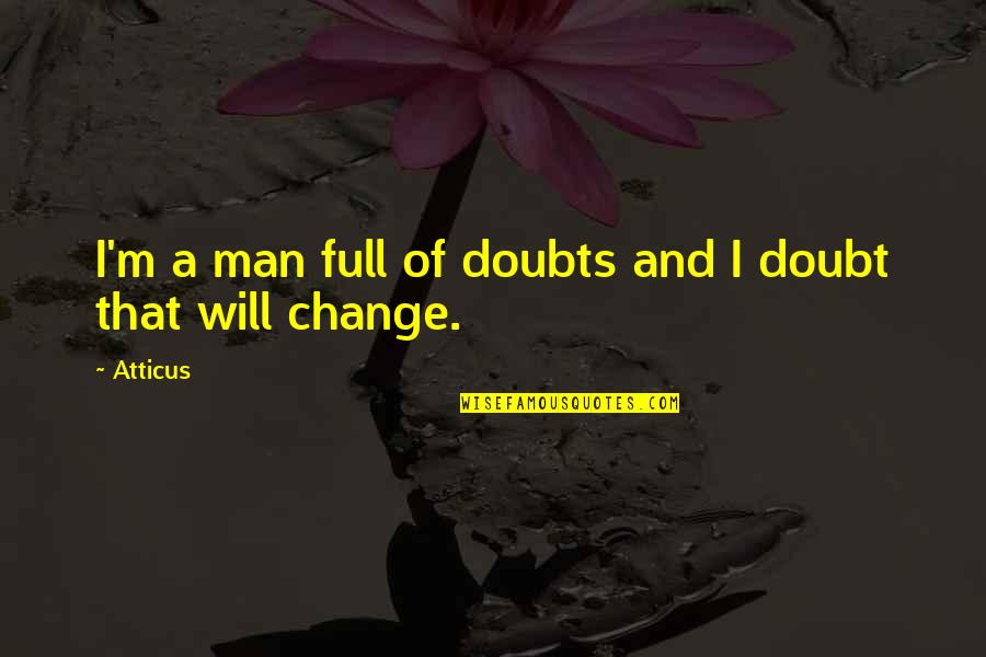 Its 3am Quotes By Atticus: I'm a man full of doubts and I