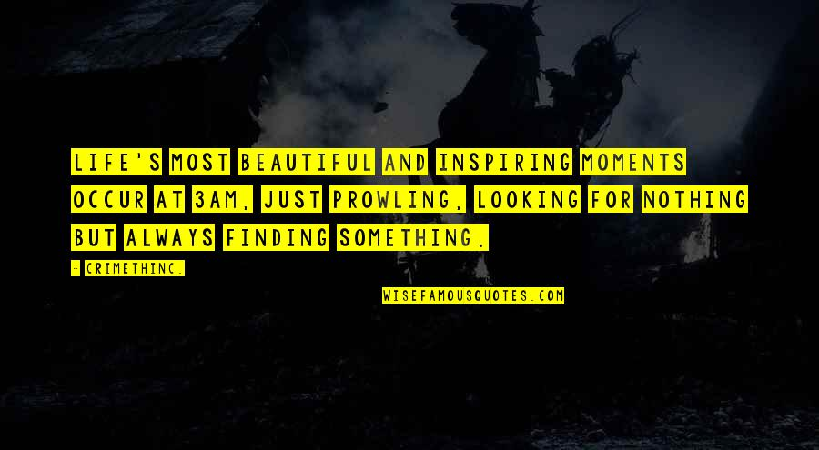 Its 3am Quotes By CrimethInc.: Life's most beautiful and inspiring moments occur at