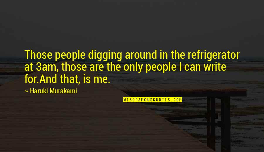 Its 3am Quotes By Haruki Murakami: Those people digging around in the refrigerator at