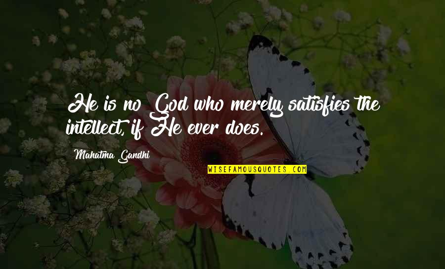 Its 3am Quotes By Mahatma Gandhi: He is no God who merely satisfies the