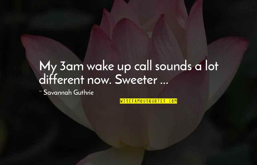 Its 3am Quotes By Savannah Guthrie: My 3am wake up call sounds a lot