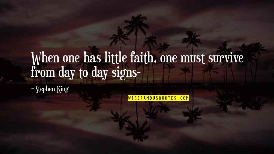 Its 3am Quotes By Stephen King: When one has little faith, one must survive