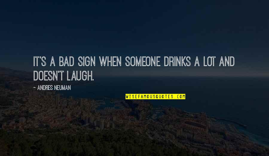 It's A Sign Quotes By Andres Neuman: It's a bad sign when someone drinks a