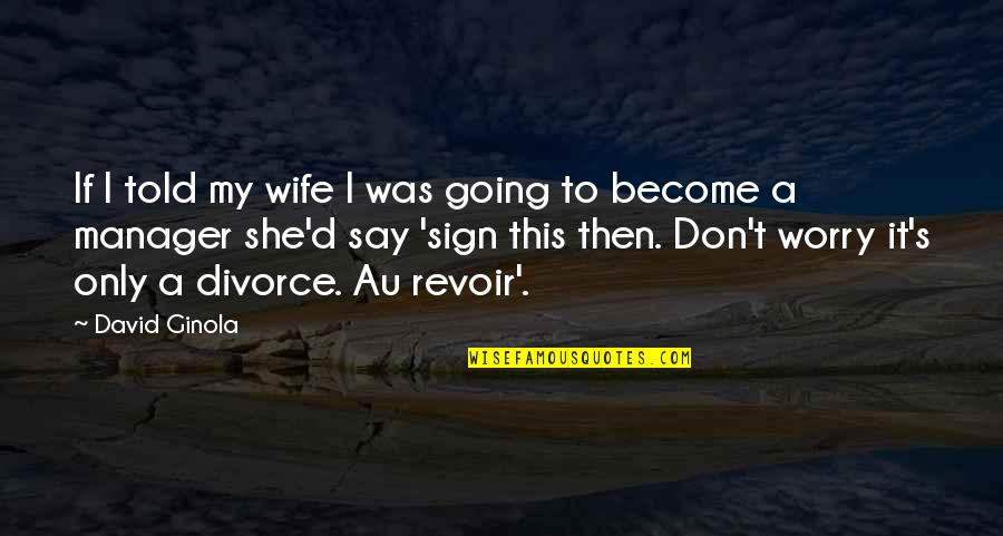 It's A Sign Quotes By David Ginola: If I told my wife I was going