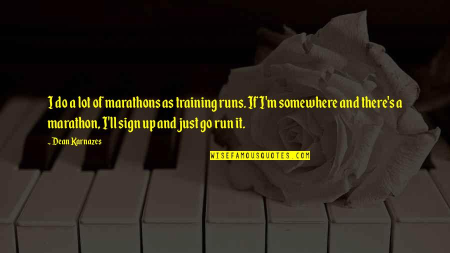 It's A Sign Quotes By Dean Karnazes: I do a lot of marathons as training