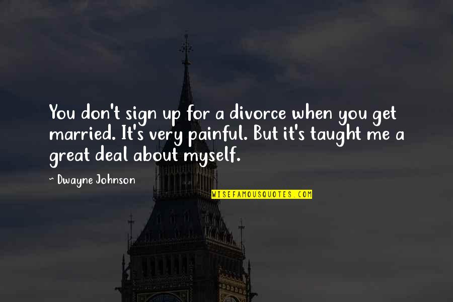 It's A Sign Quotes By Dwayne Johnson: You don't sign up for a divorce when