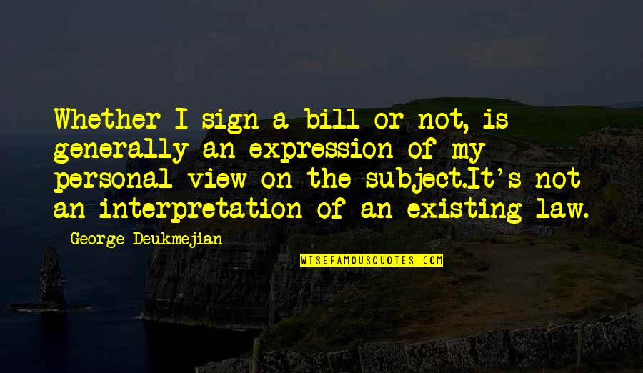 It's A Sign Quotes By George Deukmejian: Whether I sign a bill or not, is