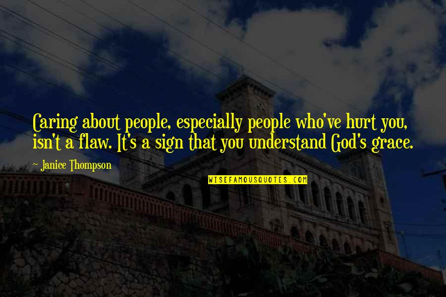 It's A Sign Quotes By Janice Thompson: Caring about people, especially people who've hurt you,