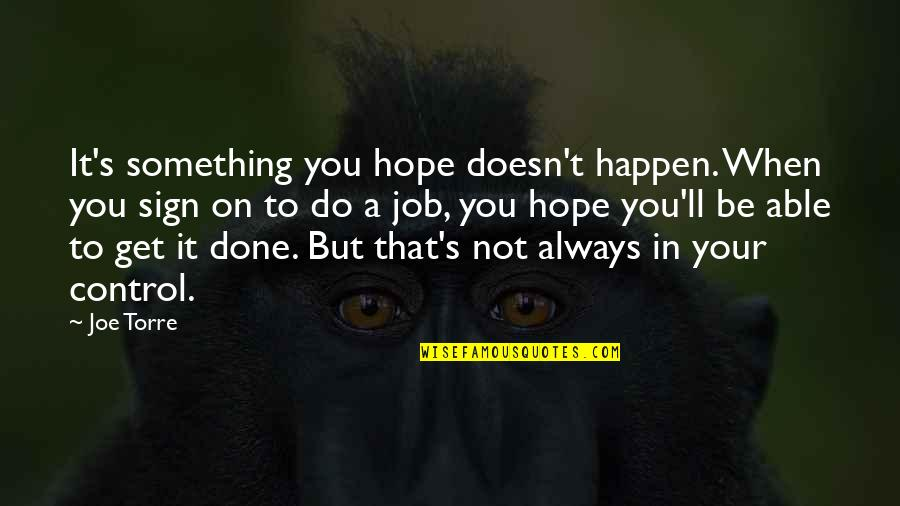 It's A Sign Quotes By Joe Torre: It's something you hope doesn't happen. When you