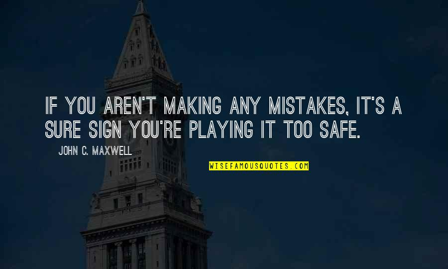 It's A Sign Quotes By John C. Maxwell: If you aren't making any mistakes, it's a