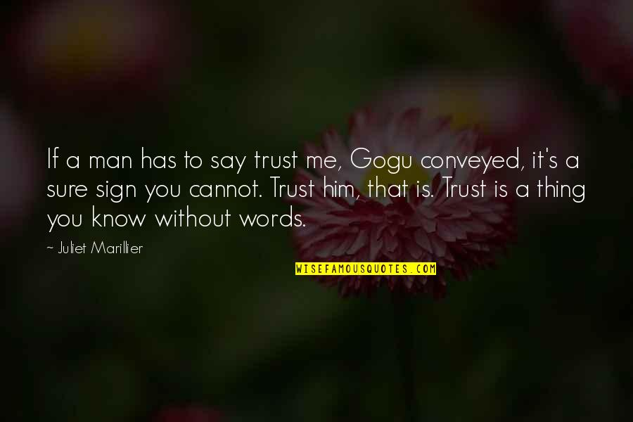 It's A Sign Quotes By Juliet Marillier: If a man has to say trust me,