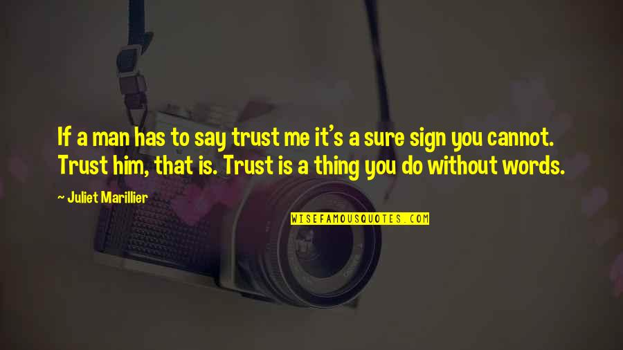 It's A Sign Quotes By Juliet Marillier: If a man has to say trust me