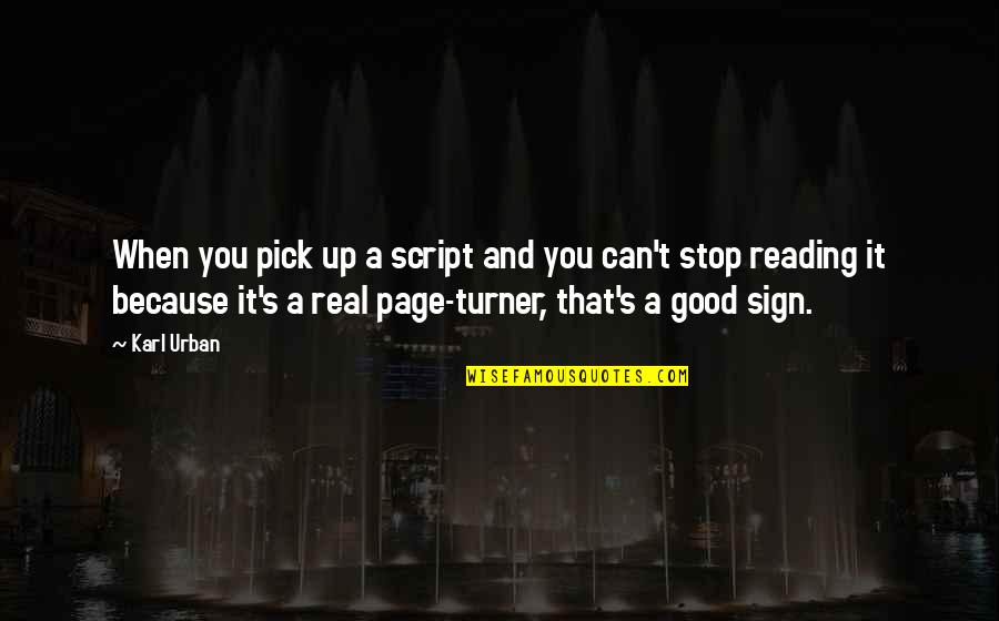 It's A Sign Quotes By Karl Urban: When you pick up a script and you