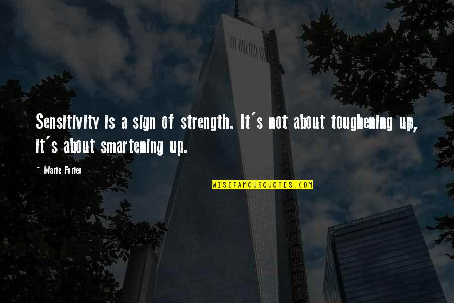 It's A Sign Quotes By Marie Forleo: Sensitivity is a sign of strength. It's not