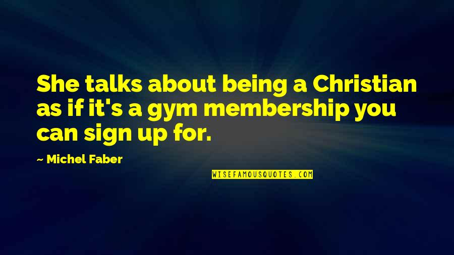 It's A Sign Quotes By Michel Faber: She talks about being a Christian as if