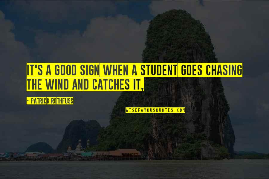 It's A Sign Quotes By Patrick Rothfuss: It's a good sign when a student goes