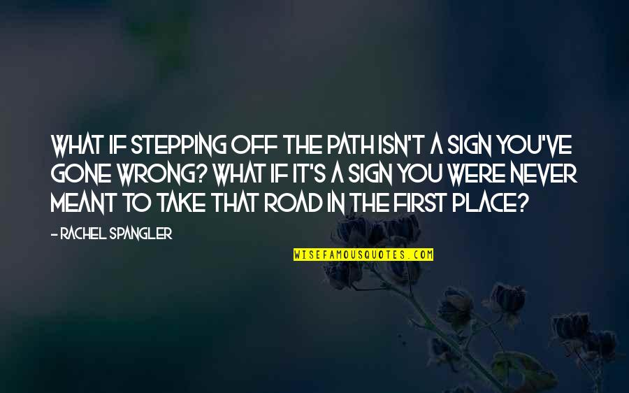 It's A Sign Quotes By Rachel Spangler: What if stepping off the path isn't a